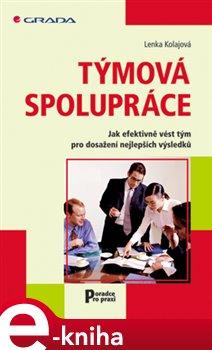 Týmová spolupráce. Jak efektivně vést tým pro dosažení nejlepších výsledků - Lenka Kolajová e-kniha
