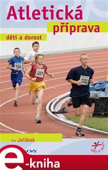 Atletická příprava. děti a dorost - Petr Jeřábek e-kniha