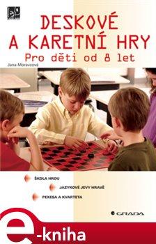 Deskové a karetní hry. Pro děti od 8 let - Jana Moravcová e-kniha