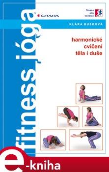 Fitness jóga. harmonické cvičení těla i duše - Klára Buzková e-kniha