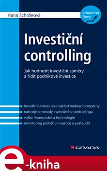 Investiční controlling. Jak hodnotit investiční záměry a řídit podnikové investice - Hana Scholleová e-kniha