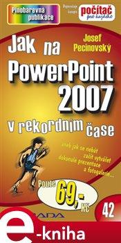 Jak na PowerPoint 2007. v rekordním čase - Josef Pecinovský e-kniha