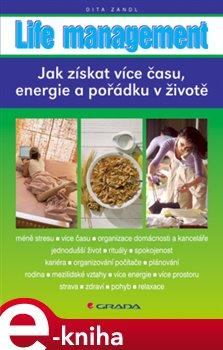 Life management. Jak získat více času, energie a pořádku v životě - Dita Zandl e-kniha