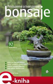 Obálka titulu Pěstujeme a tvarujeme bonsaje