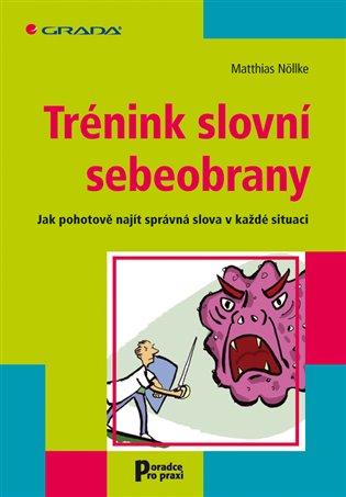 Trénink slovní sebeobrany:Jak pohotově najít správná slova v každé situaci - Matthias Nöllke | Booksquad.ink