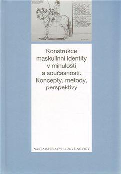 Obálka titulu Konstrukce maskulinní identity v minulosti a současnosti. Metody, koncepty, perspektivy