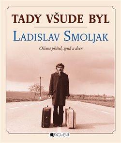 Obálka titulu Tady všude byl...Ladislav Smoljak