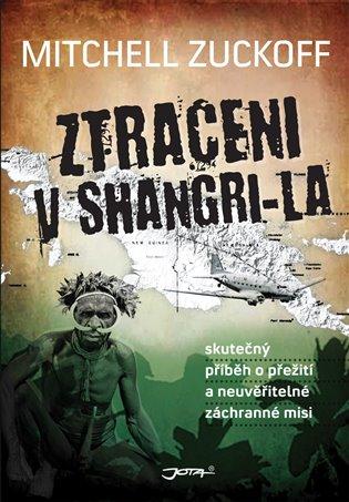 Ztraceni v Shangri-La:Skutečný příběh o přežití a neuvěřitelné záchranné misi - Mitchell Zuckoff   Booksquad.ink