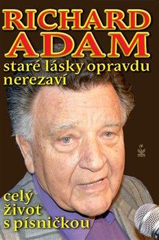 Obálka titulu Richard Adam: Staré lásky opravdu nerezaví