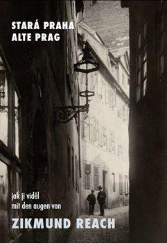Obálka titulu Stará Praha jak ji viděl Zikmund Reach