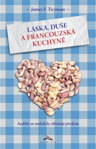 Láska, duše a francouzská kuchyně:Andělé se málokdy ohlašují předem.... - James Twyman   Booksquad.ink