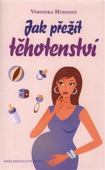 Obálka titulu Jak přežít těhotenství - vtipná příručka pro těhotné ženy