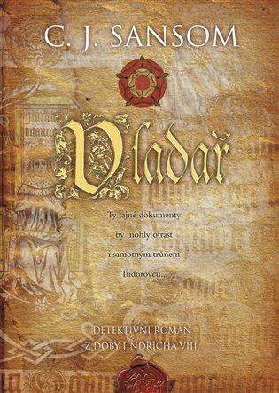 Vladař - C.J. Sansom | Booksquad.ink