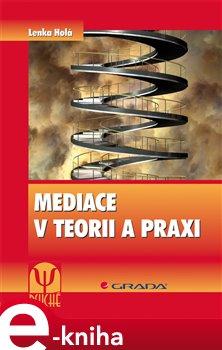 Mediace v teorii a praxi - Lenka Holá e-kniha