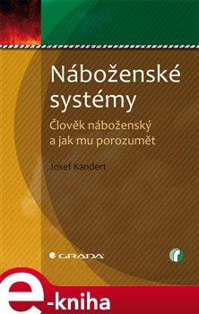 Náboženské systémy. Člověk náboženský a jak mu porozumět - Josef Kandert e-kniha