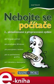 Nebojte se počítače. 2., aktualizované a přepracované vydání - Josef Slowík e-kniha