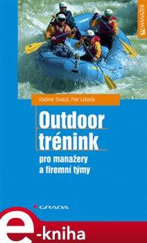 Outdoor trénink. Pro manažery a firemní týmy - Vladimír Svatoš, Petr Lebeda e-kniha