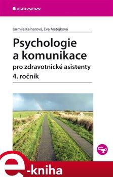 Psychologie a komunikace pro zdravotnické asistenty - 4. ročník - Eva Matějková, Jarmila Kelnarová e