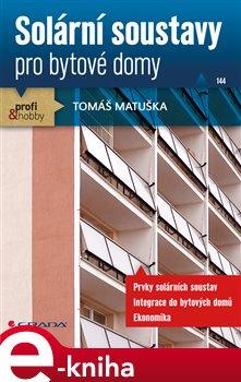 Solární soustavy. pro bytové domy - Tomáš Matuška e-kniha