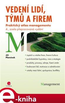 Vedení lidí, týmů a firem. Praktický atlas managementu - 4., zcela přepracované vydání - Jiří Plamín