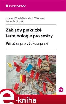 Základy praktické terminologie pro sestry. Příručka pro výuku a praxi - Lubomír Vondráček, Vlasta Wirthová, Jindra Pavlicová e-kniha