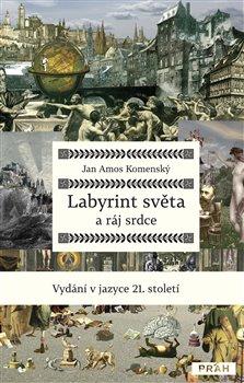Obálka titulu Labyrint světa a ráj srdce v jazyce 21. století