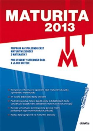 Maturita 2013 – Matematika:Příprava na společnou část maturitní zkoušky z matematiky - Renata Kučerová, | Booksquad.ink