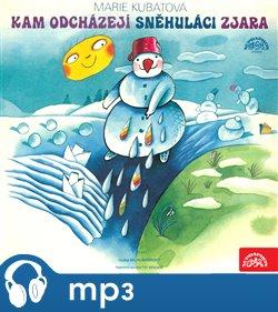 Obálka titulu Kam odcházejí sněhuláci zjara / O kozlíčkovi Kryšpínovi a neposlušné koze Róze
