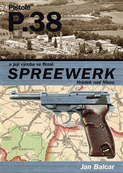 Obálka titulu Pistole P.38 a její výroba ve firmě SPREEWERK