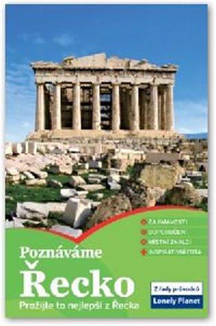 Poznáváme - Řecko:Prožijte to nejlepší z Řecka -Lonely Planet - - | Booksquad.ink