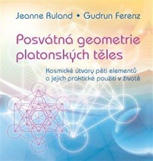 Posvátná geometrie platonských těles: Kosmické útvary pěti elementů a jejich praktické použití v životě - Gudrun Ferenz, | Booksquad.ink