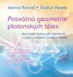 Obálka titulu Posvátná geometrie platonských těles: Kosmické útvary pěti elementů a jejich praktické použití v životě
