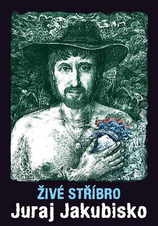 Živé stříbro - Juraj Jakubisko | Booksquad.ink