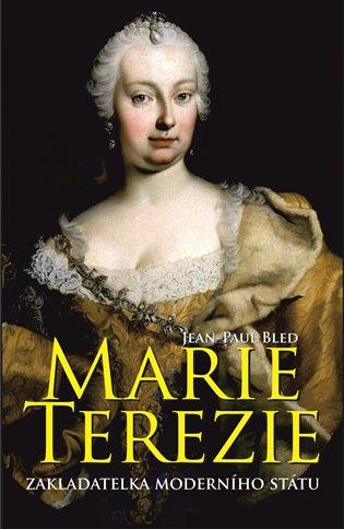 Marie Terezie:Zakladatelka moderního státu - Jean-Paul Bled | Booksquad.ink