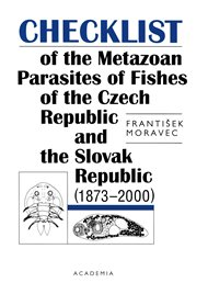Checklist of the Metazoan Parasites of Fishes of the Czech republic and the Slovak Republic