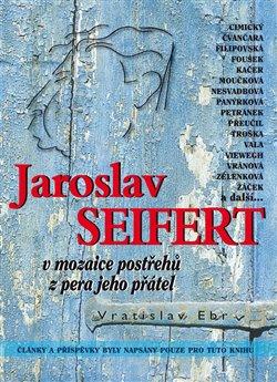 Obálka titulu Jaroslav Seifert v mozaice postřehů z pera jeho přátel