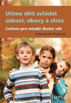 Obálka titulu Učíme děti zvládat úzkost, obavy a stres