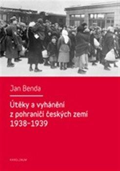 Obálka titulu Útěky a vyhánění z pohraničí českých zemí 1938-1939