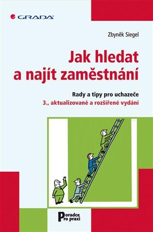 Jak hledat a najít zaměstnání:Rady a tipy pro uchazeče - 3., aktualizované a rozšířené vydání - Zbyněk Siegel | Booksquad.ink