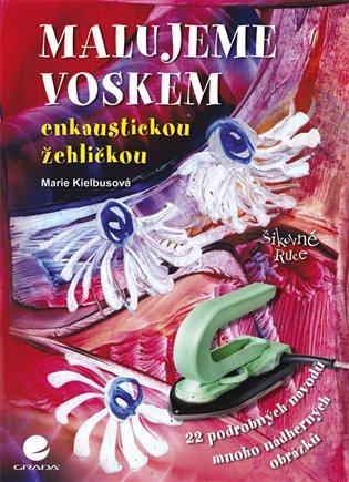 Malujeme voskem:enkaustickou žehličkou - Marie Kielbusová   Booksquad.ink