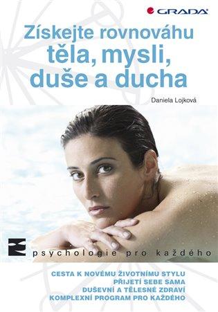 Získejte rovnováhu těla, mysli, duše a ducha - Daniela Lojková | Booksquad.ink