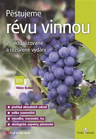 Pěstujeme révu vinnou:2., aktualizované a rozšířené vydání - Vilém Kraus   Booksquad.ink