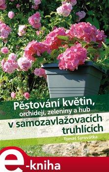 Obálka titulu Pěstování květin, orchidejí, zeleniny a hub v samozavlažovacích truhlících