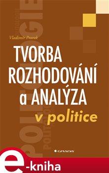 Obálka titulu Tvorba rozhodování a analýza v politice
