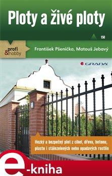 Ploty a živé ploty. konstrukce, materiály, údržba - František Pšenička, Matouš Jebavý e-kniha