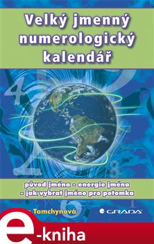 Velký jmenný numerologický kalendář. původ jména - energie jména - jak vybrat jméno pro potomka - Jana Tamchynová e-kniha