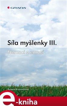 Levně Síla myšlenky III.. Nemoci z emocí - Antonie Krzemieňová e-kniha