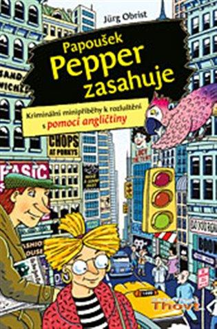 Papoušek Pepper zasahuje:Kriminální minipříběhy s rozluštěním s pomocí angličtiny - Jürg Obrist | Booksquad.ink