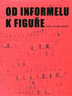 Obálka titulu Od informelu k figuře