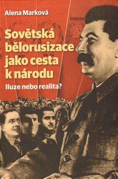 Obálka titulu Sovětská bělorusizace jako cesta k národu